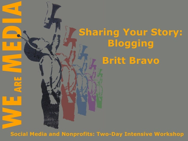 Sharing Your Story: Blogging Britt Bravo Social Media and Nonprofits: Two-Day Intensive Workshop
