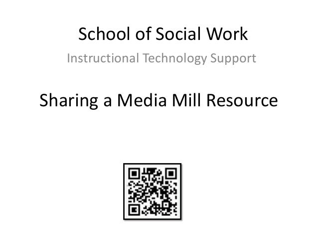 School of Social Work   Instructional Technology SupportSharing a Media Mill Resource