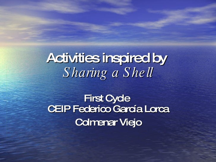 Activities inspired by  Sharing a Shell First Cycle  CEIP Federico García Lorca Colmenar Viejo