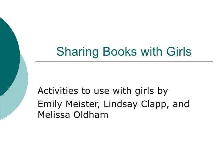 Sharing Books with Girls Activities to use with girls by Emily Meister, Lindsay Clapp, and Melissa Oldham
