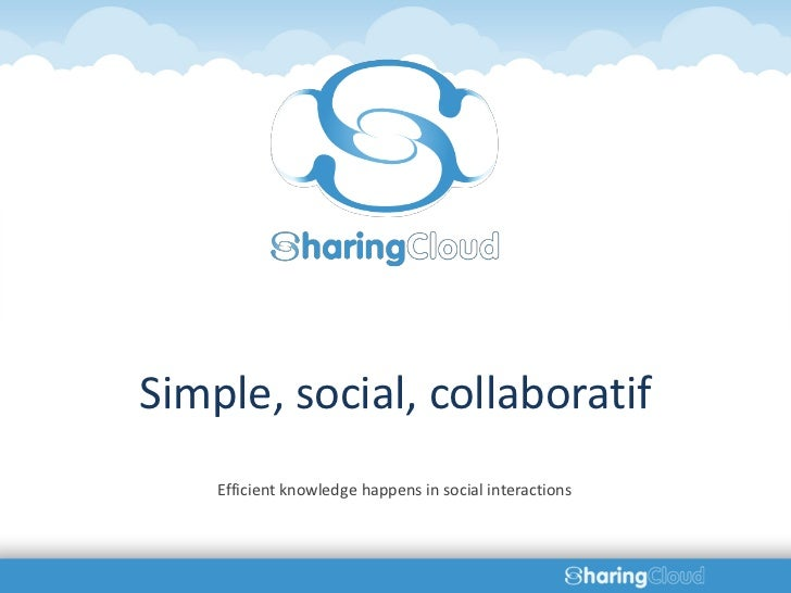 Simple, social, collaboratif    Efficient knowledge happens in social interactions