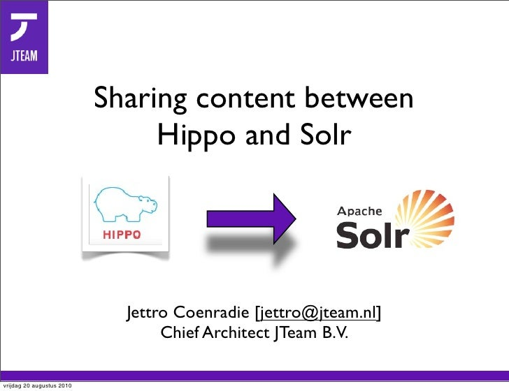 Sharing content between                                 Hippo and Solr                                  Jettro Coenradie [...