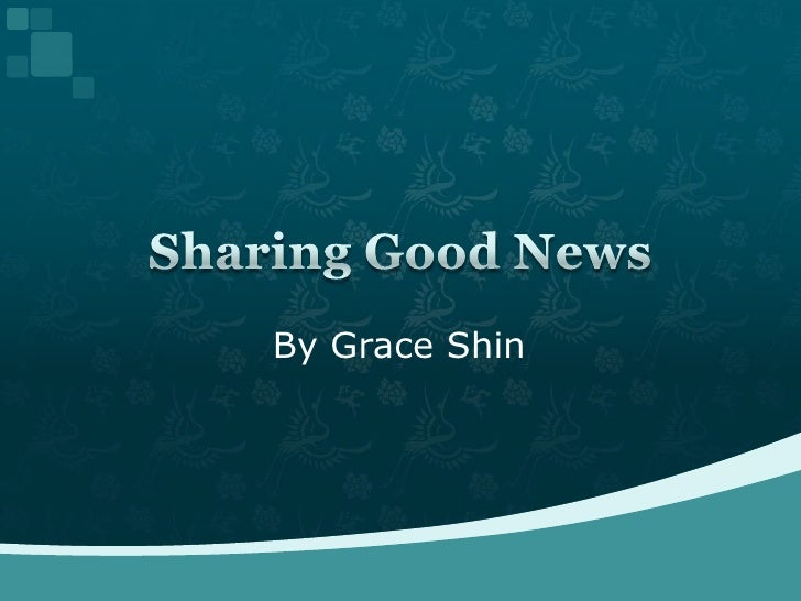 By Grace Shin<br />Sharing Good News<br />