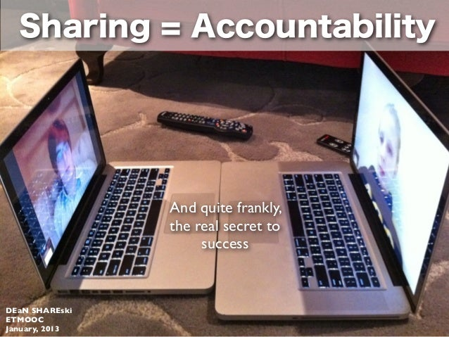 Sharing = Accountability                And quite frankly,                the real secret to                     successDE...
