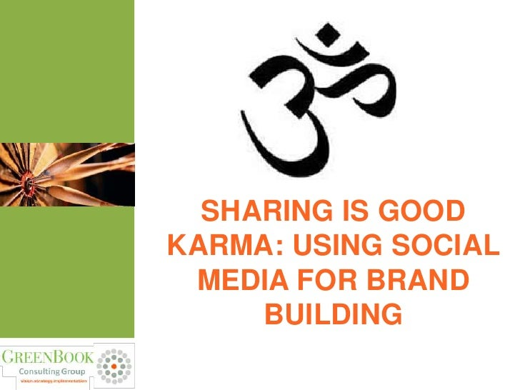SHARING IS GOODKARMA: USING SOCIAL MEDIA FOR BRAND     BUILDING