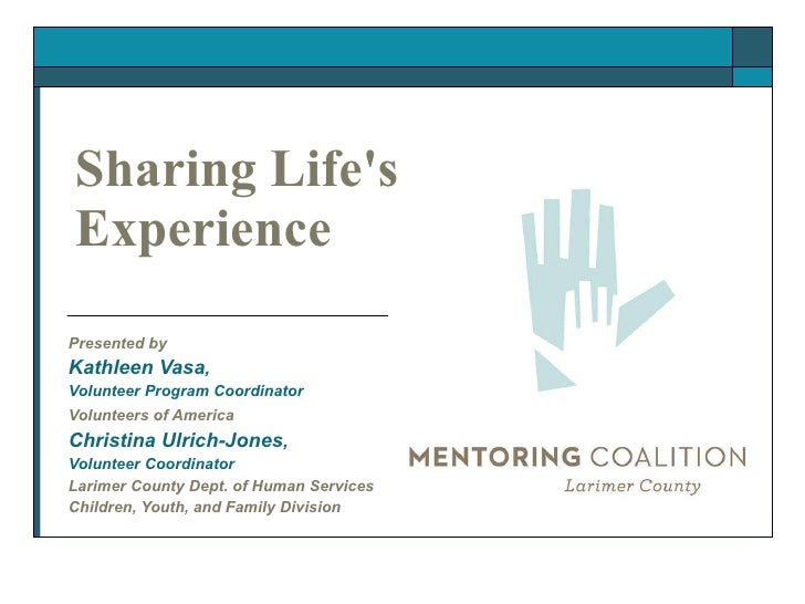 Sharing Life's Experience Presented by Kathleen Vasa , Volunteer Program Coordinator Volunteers of America