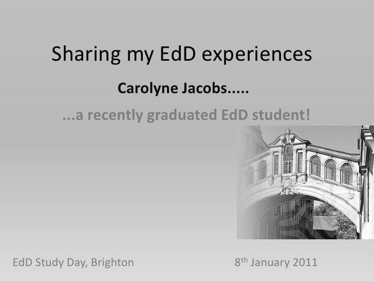 Sharing my EdD experiences<br />Carolyne Jacobs.....<br />...a recently graduated EdD student!<br />