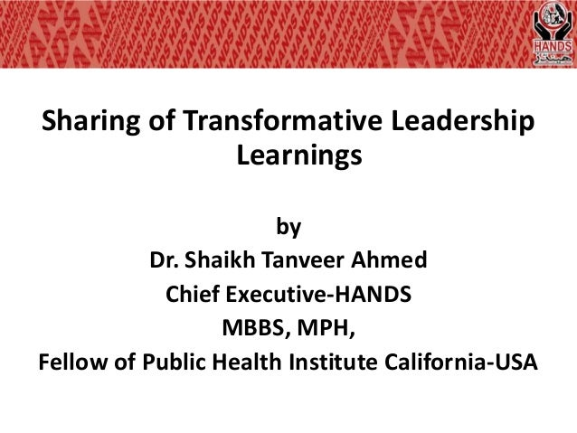 Sharing of transformative leadership learnings, by dr.shaikh tanveer ahmed (chief executive hands)