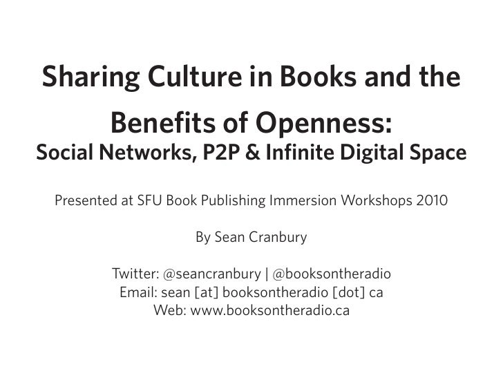 Sharing Culture in Books and the      Benefits of Openness: Social Networks, P2P & Infinite Digital Space   Presented at S...
