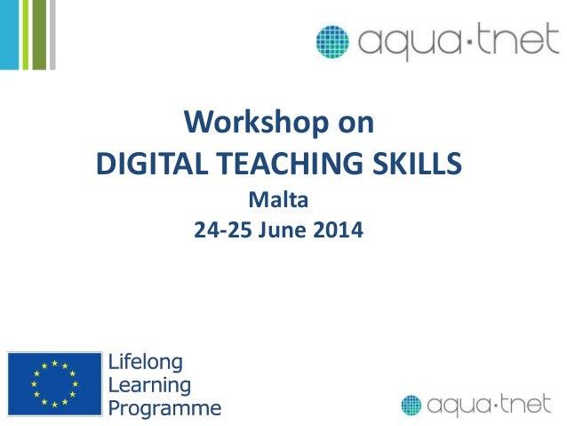 Workshop on DIGITAL TEACHING SKILLS Malta 24-25 June 2014
