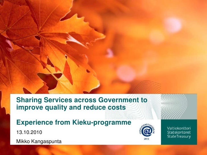 Sharing Services across Government to improve quality and reduce costsExperience from Kieku-programme <br />13.10.2010<br ...