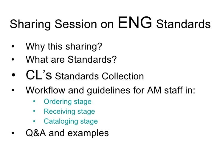 Sharing Session on  ENG  Standards <ul><li>Why this sharing? </li></ul><ul><li>What are Standards? </li></ul><ul><li>CL's ...