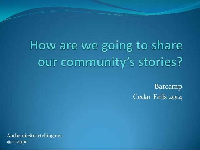 Sharing the community's story (BarCamp Cedar Valley 2014)