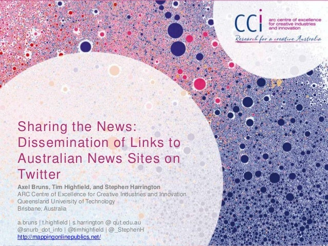 Sharing the News:Dissemination of Links toAustralian News Sites onTwitterAxel Bruns, Tim Highfield, and Stephen Harrington...