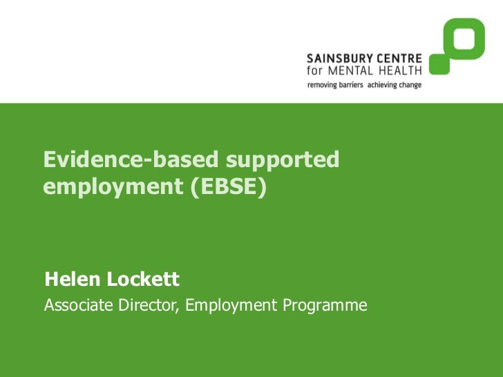 Evidence-based supported employment (EBSE) Helen Lockett   Associate Director, Employment Programme