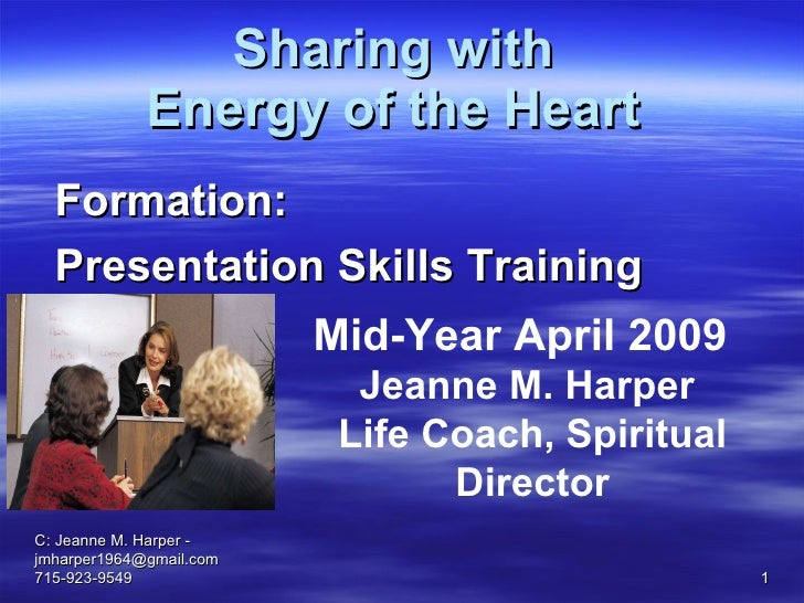Sharing with  Energy of the Heart   C: Jeanne M. Harper - jmharper1964@gmail.com 715-923-9549 Formation:  Presentation Ski...