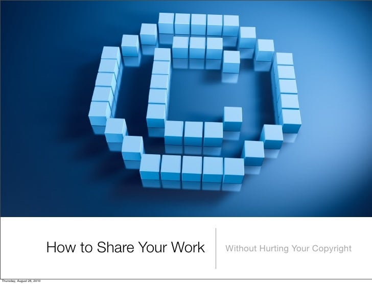 Sharing Your Content w/o Hurting Your Copyright