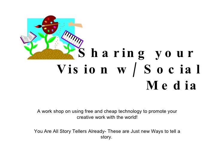 Sharing your  Vision w/ Social Media A work shop on using free and cheap technology to promote your creative work with the...