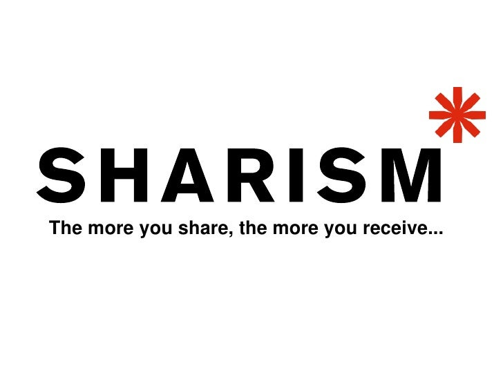 Sharism: The more you share, the more you receive...