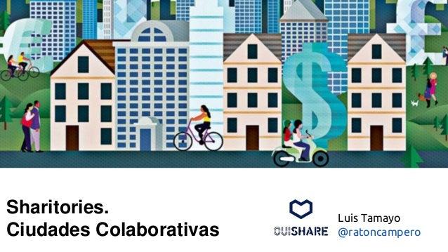 Sharitories. Ciudades Colaborativas Luis Tamayo @ratoncampero