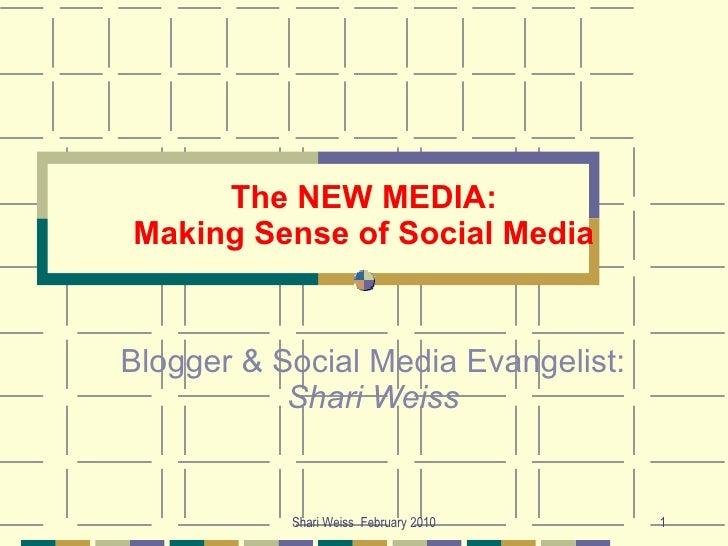 The NEW MEDIA: Making Sense of Social Media Blogger & Social Media Evangelist:  Shari Weiss Shari Weiss  February 2010
