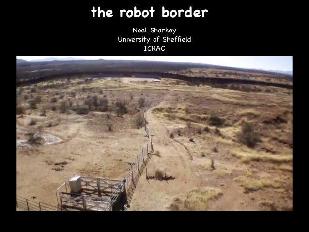 the robot border Noel Sharkey  University of Sheffield  ICRAC