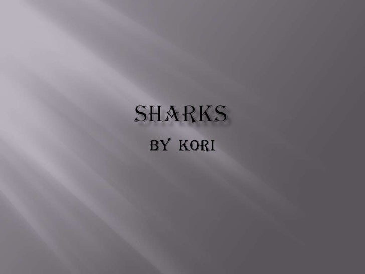 Sharks<br />By  Kori<br />