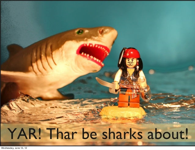 YAR! Thar be sharks about!!Wednesday, June 13, 12