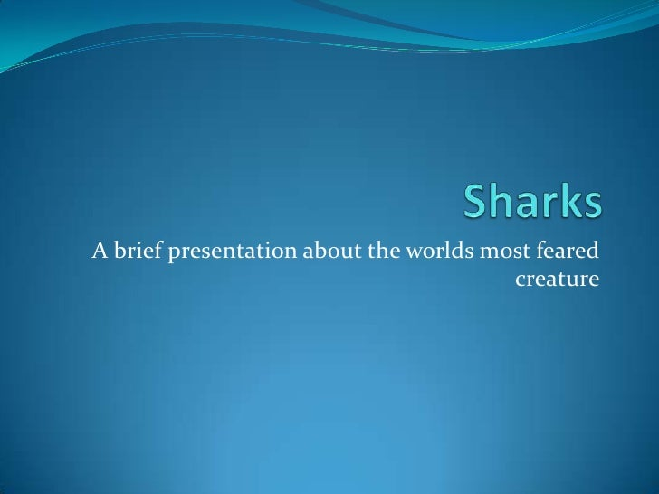 Sharks<br />A brief presentation about the worlds most feared creature<br />