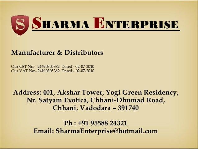 SHARMA ENTERPRISE Manufacturer & Distributors Our CST No:- 24690305382 Dated:- 02-07-2010 Our VAT No:- 24190305382 Dated:-...