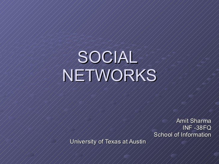 SOCIAL  NETWORKS Amit Sharma INF -38FQ School of Information University of Texas at Austin
