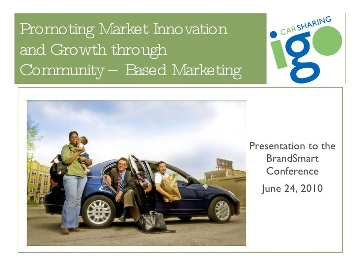 Promoting Market Innovation  and Growth through  Community – Based Marketing Presentation to the BrandSmart Conference Jun...