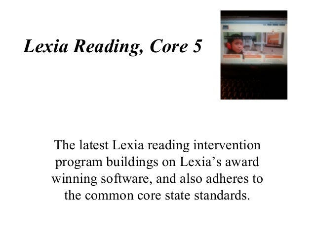 Lexia Reading, Core 5The latest Lexia reading interventionprogram buildings on Lexia's awardwinning software, and also adh...