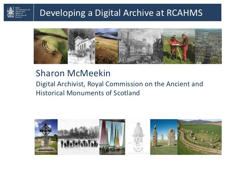 Developing a Digital Archive at RCAHMS Sharon McMeekin Digital Archivist, Royal Commission on the Ancient and Historical M...