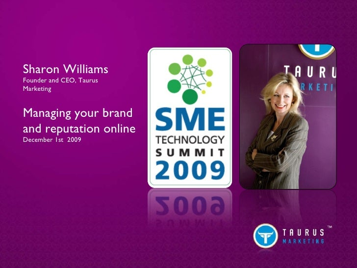 Sharon Williams Founder and CEO, Taurus  Marketing Managing your brand and reputation online December 1st  2009