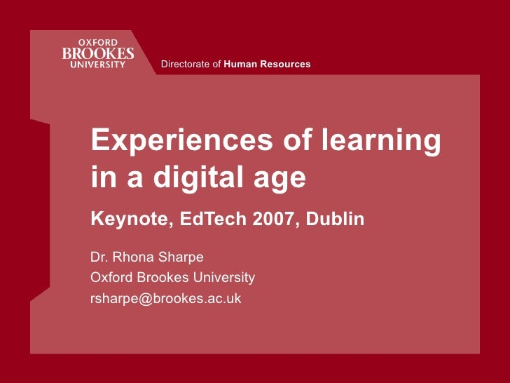 Experiences of learning in a digital age Keynote,  EdTech 2007, Dublin Dr. Rhona Sharpe Oxford Brookes University [email_a...