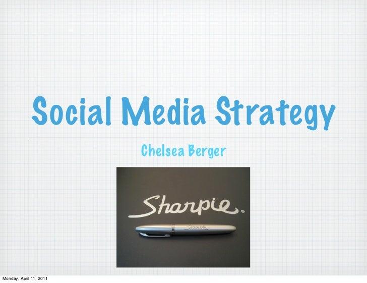 Social Media Strategy                         Chelsea BergerMonday, April 11, 2011