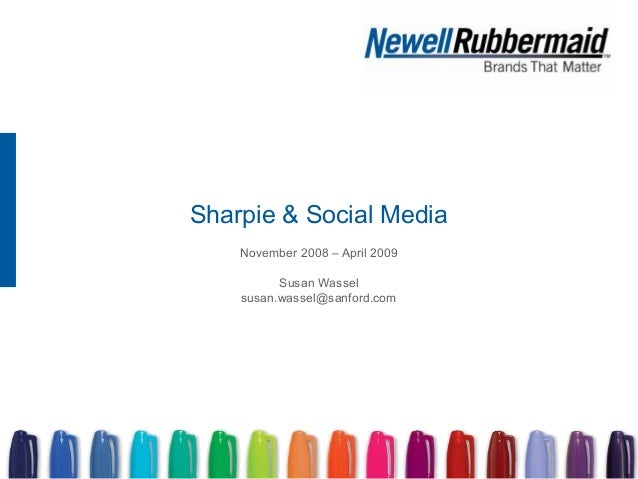 Sharpie & Social Media November 2008 – April 2009 Susan Wassel susan.wassel@sanford.com