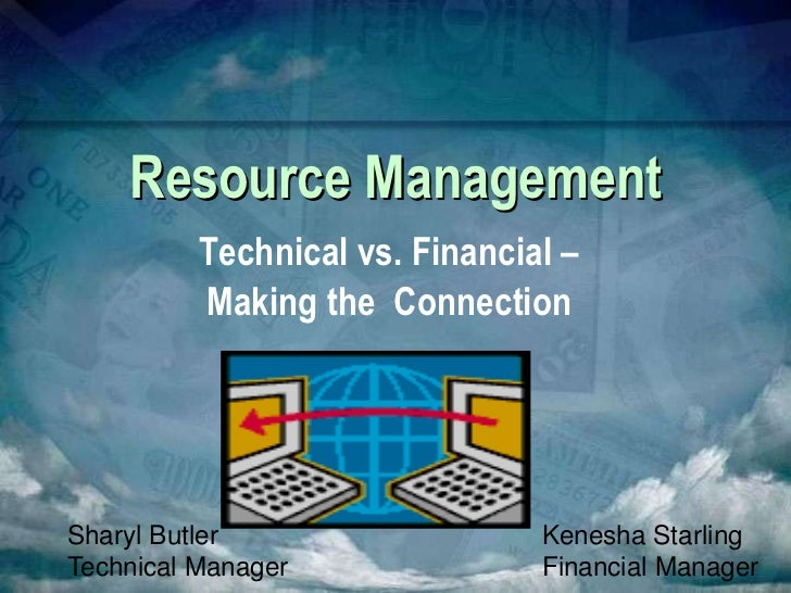 Resource Management          Technical vs. Financial –          Making the ConnectionSharyl Butler                   Kenes...