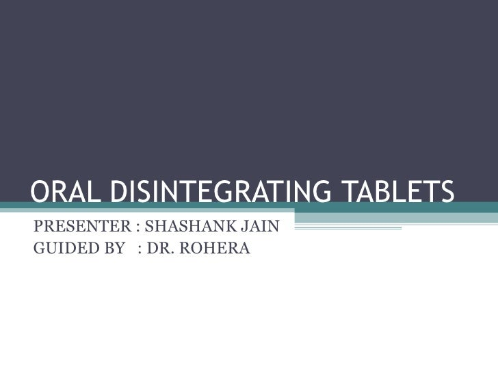 ORAL DISINTEGRATING TABLETS PRESENTER : SHASHANK JAIN GUIDED BY  : DR. ROHERA