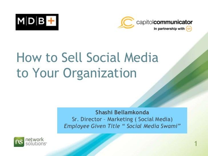 How to Sell Social Mediato Your Organization                    Shashi Bellamkonda          Sr. Director – Marketing ( Soc...
