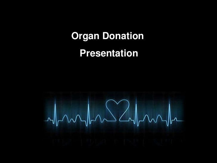 Organ Donation <br /> Presentation<br />
