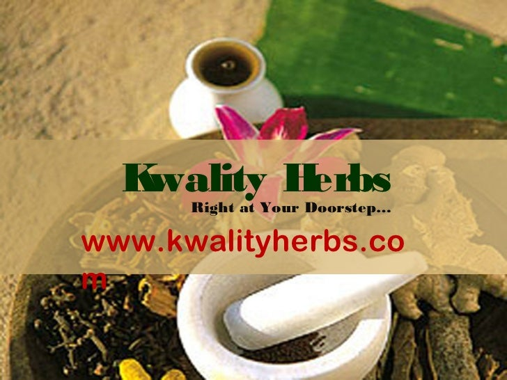 Kwality Herbs      Right at Your Doorstep…www.kwalityherbs.com