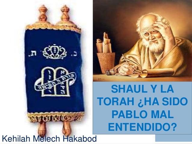 SHAUL Y LATORAH ¿HA SIDOPABLO MALENTENDIDO?Kehilah Melech Hakabod