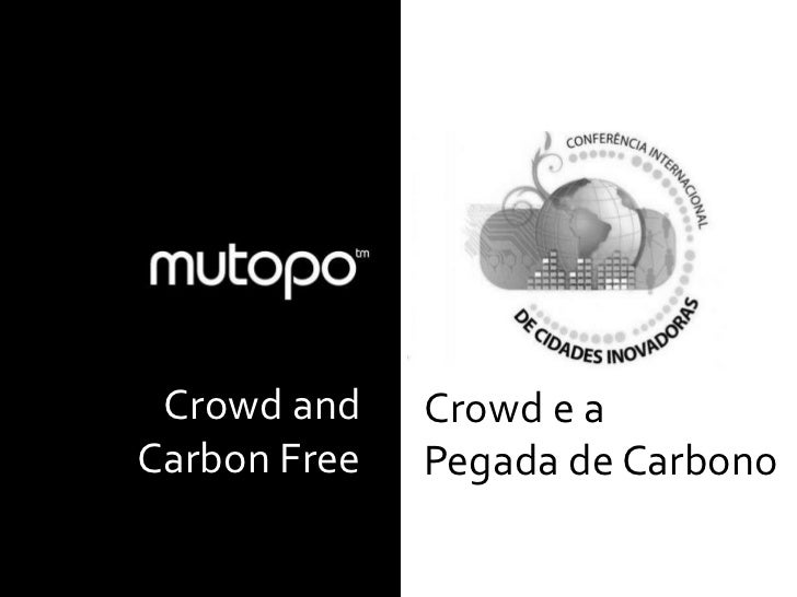 . Crowd and    Crowd e aCarbon Free   Pegada de Carbono