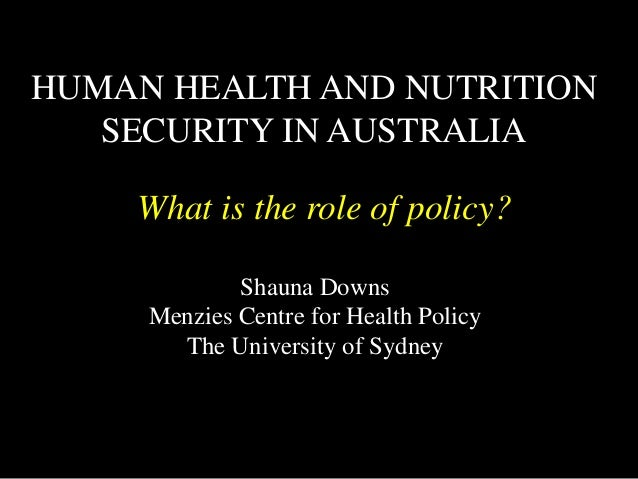 Shauna Downs Menzies Centre for Health Policy The University of Sydney HUMAN HEALTH AND NUTRITION SECURITY IN AUSTRALIA Wh...