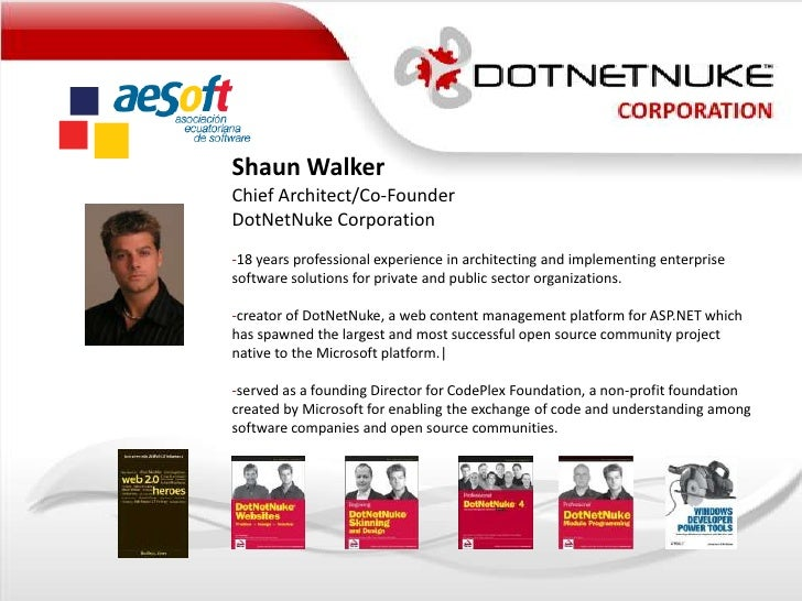 Shaun Walker<br />Chief Architect/Co-Founder<br />DotNetNuke Corporation<br /><ul><li>18 years professional experience in ...