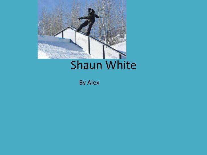 Shaun White<br />      By Alex   <br />