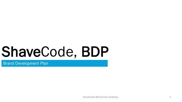 ShaveCode, BDPBrand Development Plan                         ShaveCode @Pyramids marketing   1