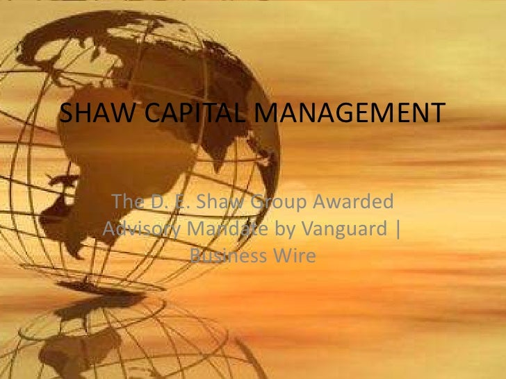 SHAW CAPITAL MANAGEMENT   The D. E. Shaw Group Awarded  Advisory Mandate by Vanguard |            Business Wire